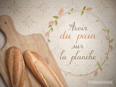 Avoir du pain sur la planche - to have bread on the board = to have a lot to do