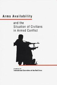 Arms availability and the situation of civilians in armed conflict: a study presented by the ICRC