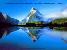 """""""A mountain keeps an echo deep inside. That is how I hold your voice."""" ~― Rumi"""