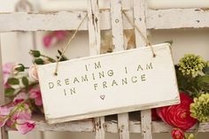 I've just found 'I Am Dreaming I Am In France' Sign. A fabulous dreaming sign painted in vintage cream, with green font and hung delightfullly from brown twine. Can be personalised to your choice of country. £17.50