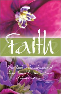 Faith is the substance of things hoped for... Hebrews 11:1