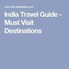 India Travel Guide - Must Visit Destinations