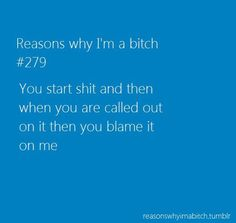 Exactly!!!!Quit provoking people with your pathetic put downs, criticisms, and negative opinions, and then blaming someone else for starting drama. You dumb ass! If you can't take shit, then quit dishing it out!! Keeping your nose out of other peoples business instead of being such a control freak might also help you!!!! Nobody wants to listen to your nasty opinions anyway!