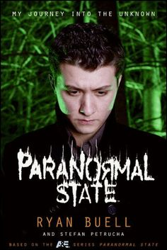 """""""Paranormal State: My Journey Into the Unknown"""" written by Ryan Buell. Photo credit: Ryan Buell."""