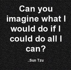 Can you imagine what I would do if I could do all I can? Sun Tzu From the… Great Quotes, Me Quotes, Inspirational Quotes, Wisdom Quotes, Motivational, Art Of War Quotes, Martial Arts Quotes, Sun Tzu, Warrior Quotes