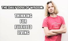 The Daily Dose Of Wisdom video series , episode 7: Thinking for fulfilled living. Watch here: https://www.facebook.com/Niels-Koschoreck-Worldwide-772485606288676/