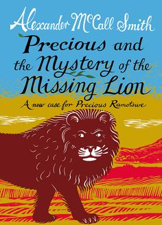 Precious and the Mystery of the Missing Lion by Alexander McCall Smith: When a tame lion goes missing from a movie set in Botswana, Precious sets out to find him.