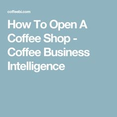 How To Open A Coffee Shop - Coffee Business Intelligence
