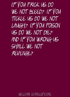 shakespeare quote on bleed, tickle, poison, wrong and revenge.  Merchant of Venice?
