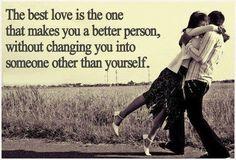 本当の愛というのは、あなたをあなた自身のまま、誰かに似せるのではなく、より良い人間に変えてくれるものです。