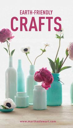 Earth-Friendly Crafts | Martha Stewart Living - Transform everyday vessels into elegant vases by coating their interiors with glass enamel.