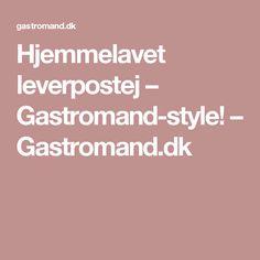 Hjemmelavet leverpostej – Gastromand-style! – Gastromand.dk