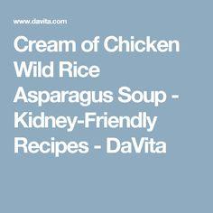Cream of Chicken Wild Rice Asparagus Soup - Kidney-Friendly Recipes - DaVita