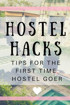 A FIRST TIMERS GUIDE TO HOSTELS: Hostel Hacks