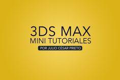 Tutoriales 3ds Max realizados por Julio César Prieto a modo de infografías para ayudarte a resolver problemas puntuales con el programa.