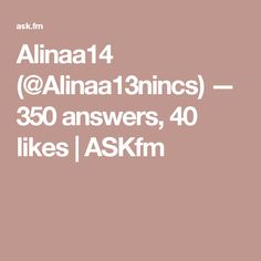 Alinaa14 (@Alinaa13nincs) — 350 answers, 40 likes | ASKfm