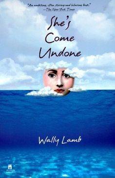 She's Come Undone by Wally Lamb   * * * * *