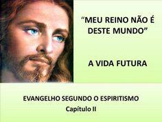 """""""MEU REINO NÃO É DESTE MUNDO"""" A VIDA FUTURA EVANGELHO SEGUNDO O ESPIRITISMO Capítulo II EVANGELHO SEGUNDO O ESPIRITISMO Capítulo II."""