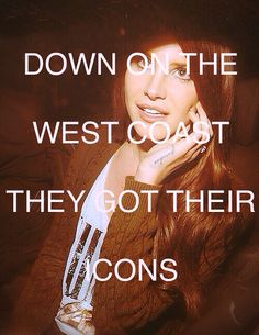 Lana Del Rey - West Coast _ Down on the west coast, they got their icons.