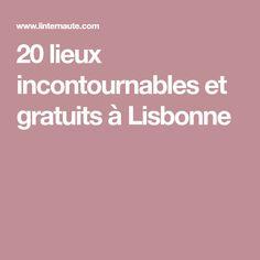 20lieux incontournables et gratuits à Lisbonne