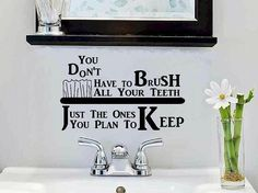 vinyl wall decal quote You dont have to brush all your teeth just the ones you plan to keep. $11.95, via Etsy.