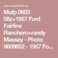Mufp 0603 08z+1957 Ford Fairline Ranchero+randy Massey - Photo 9609652 - 1957 Ford Fairlane Ranchero - Ranchero Runaround