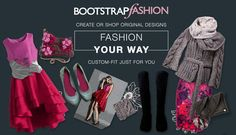BOOTSTRAPFASHION is an online social platform that allows anyone anywhere to design, make or purchase custom, made-to-order and original designer apparel and accessories.