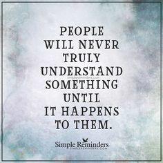 """People will never truly understand something until it happens to them.""  Unknown Author #SimpleReminders #SRN @bryantmcgill @jenniyoung_ #quote #true #understand #truth #experience #judge by mysimplereminders http://bit.ly/1N9d4tk #ขาวดวนทนเหตการณ #ขาววนน #ขาวดวน #ขาวสด #ขาว #News"