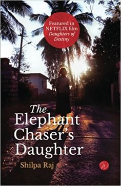 The Elephant Chaser's Daughter: Shilpa Raj: 9781976496738: Amazon.com: Books