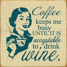 Morning Coffee Quotes Funny | Morning cup of coffee, is it's acceptable to drink wine somewhere!