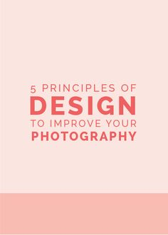 5 Principles of Design to Improve Your Photography - The Elle & Company Collaborative