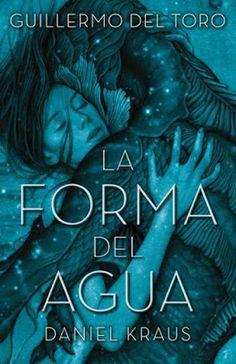Título: La forma del agua   Autor: Guillermo del Toro, Daniel Kraus   Editorial: Umbriel   Isbn: 9788492915996   Nº de páginas: 384 pá...