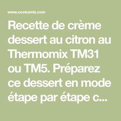 Recette de crème dessert au citron au Thermomix TM31 ou TM5. Préparez ce dessert en mode étape par étape comme sur votre robot !