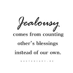 Jealousy comes from counting other's blessings instead of our own.