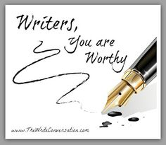 The Write Conversation : Writers, You Are Worthy
