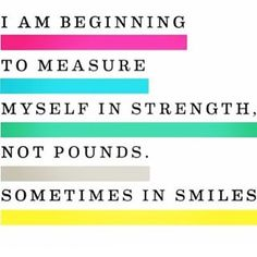 Measure yourself in strength and smiles! #motivation #inspiration