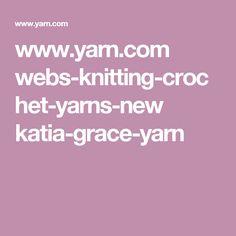 www.yarn.com webs-knitting-crochet-yarns-new katia-grace-yarn