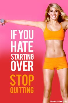 """If you hate starting over, stop quitting."" #BEFIT"