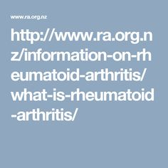 http://www.ra.org.nz/information-on-rheumatoid-arthritis/what-is-rheumatoid-arthritis/