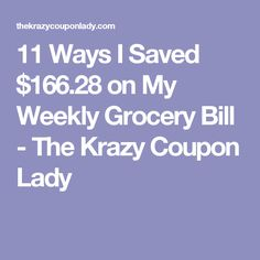 11 Ways I Saved $166.28 on My Weekly Grocery Bill - The Krazy Coupon Lady