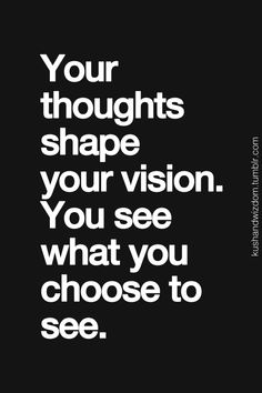"""Your thoughts shape your vision. You see what you choose to see.""…"