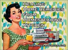 Healing Home Remedies from Homesteading Kitchen - Homesteading  - The Homestead Survival .Com