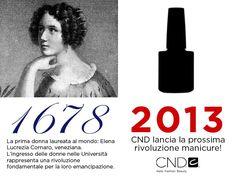1678, Elena Lucrezia Cornera è la prima donna della storia a laurearsi. Una rivoluzione per i costumi sociali dei secoli scorsi. 2013, CND lancia una vera e propria rivoluzione manicure. Hello future!