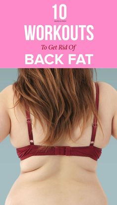 Get Rid Of Back Fat: these 10 effective exercises, alongside a healthy diet, and you will to get rid of back fat in no time!