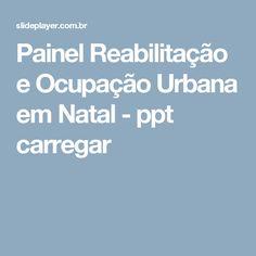 Painel Reabilitação e Ocupação Urbana em Natal -  ppt carregar