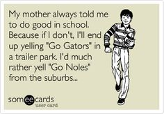Go Noles!!!! I suspect my mother in law said this a few times!
