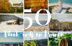 Top 50 pour un week-end en France - Les Escapades voyagent en France