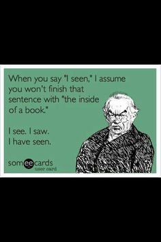 Ecard The most annoying grammatical error!!! OMG . it is I SAW!!!