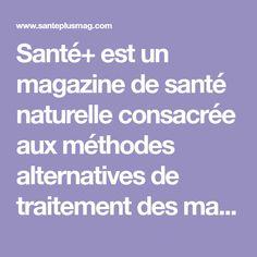 Santé+ est un magazine de santé naturelle consacrée aux méthodes alternatives de traitement des maladies... Sante Plus, Alternative, Nutrition, What Goes On, Site Officiel, Detox, Love Quotes, Science, Messages