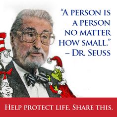 """A person is a person no matter how small."" - Dr. Seuss"